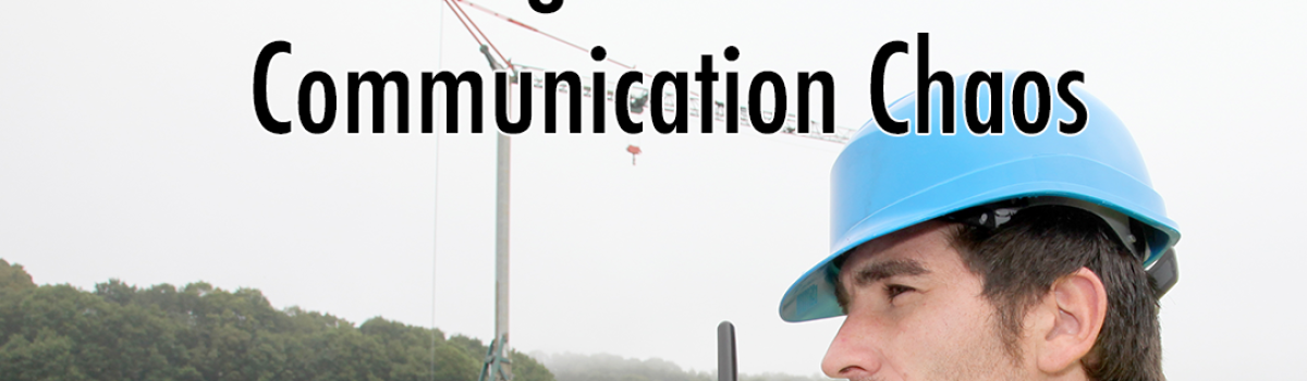 Avoid Falling into Construction Communication Chaos
