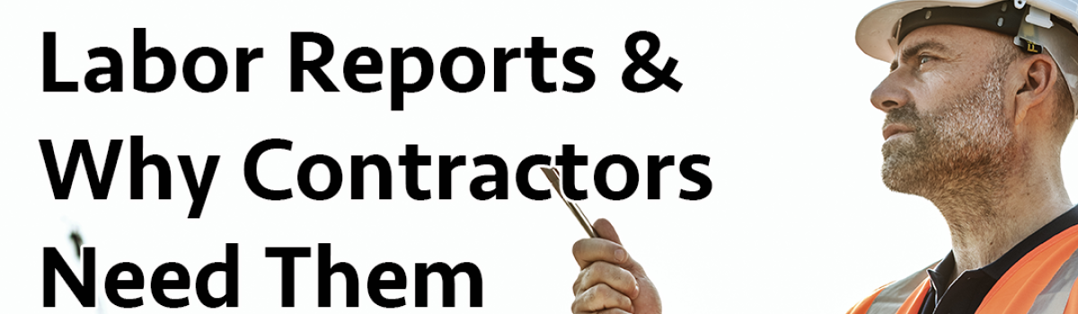Construction Labor Reports & Why Contractors Need Them